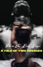 Where The Love Lays: A Tale of Two Savages by YahnnaBraddy