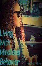 Living With Mindless Behavior by kweenmomo