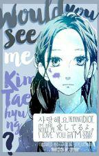 Would you see me, Kim Taehyung?  ➳ seulgi + taehyung [ COMING SOON ] by -jitterjeonjin