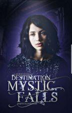 Destination : Mystic Falls  by JustAFandomLover