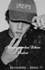Wrong number Ethan Dolan  by roschely-_-blood_11