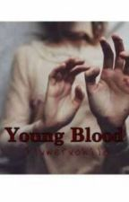 Young Blood // h.s by flxwerxchild