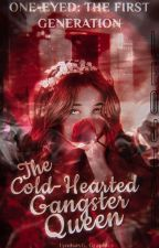The Cold Hearted Gangster Queen ✔️ by Zahijjae