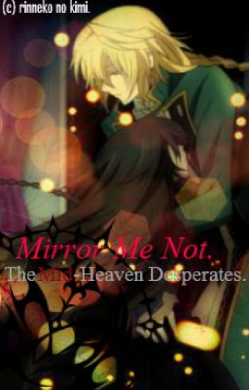 Mirror Me Not: the Mid-Heaven Desperates
