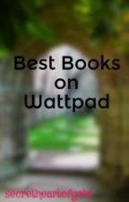 Best Books on Wattpad by secretheartofgold
