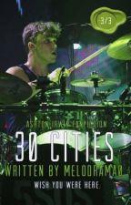 30 CITIES; ashton irwin 3/3 ✔️ by melodrama0