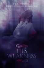 His Weakness | English Version - COMING SOON by the-Duowriters