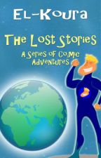 The Lost Stories: A Series of CoSmic Adventures by KarlElKoura