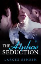 The Alpha's Seduction (Published) by La_Rose_Semsem