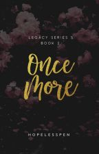 Once More - Legacy 6.2 (AWESOMELY COMPLETED) by HopelessPen