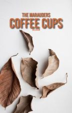 Coffee Cups|Marauders AU by bella538
