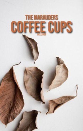 Coffee Cups|Marauders AU