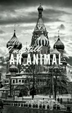 Book Six: I'm Still an Animal by tragician_child