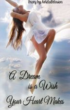 A Dream is a Wish Your Heart Makes by ArielxStinson