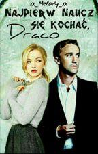 Najpierw naucz się kochać, Draco |Draco Malfoy| by xx_Melody_xx