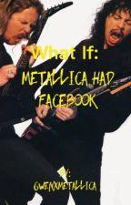 What If: Metallica Had Facebook by gwenXmetallica