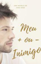 Meu Mais ou Menos Inimigo (Completo Até 12/06) by JadeBSand