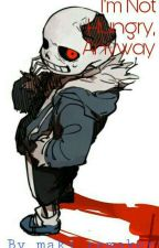 I'm Not Hungry, Anyway (Horrortale!Sans x Fem!Reader) by maki_remaker