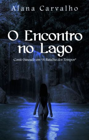 O Encontro no Lago by alaniha