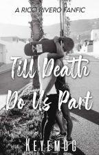 Till Death Do Us Part (Ricci Rivero Fanfiction) by keyemdg