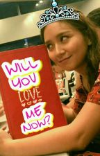Will You Love Me Now? [COMPLETED] by iamjulianneeee