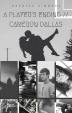 A Player's Ending // Cameron Dallas (ON HOLD) by xBxss_Bxtchx