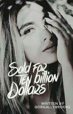 Sold for Ten Billion Dollars 《Ally/You》 by gorgallybrooke