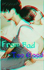 From Bad Too Good by Sabrinna_auliya