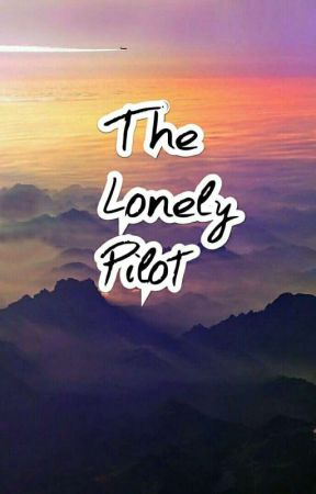 The Lonely Pilot  by bumblebeestories