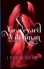 Graveyard Watchman (Book 2) The Demon War by LeslieFear