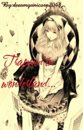 Trapped in Wonderland  by dreamyunicorn2048