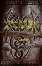 A Guide to all Things Mysterious and Magical by Just_Kittin