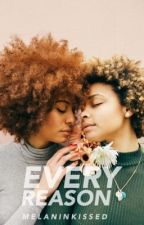 Every Reason   ✓ by melaninkissed