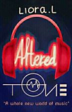 Altered Tone [Completed ✔] by LioraLaeticia