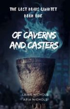 Of Caverns and Casters [COMPLETE FIRST DRAFT] by avadel