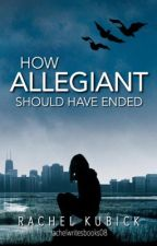 How Allegiant Should Have Ended by rachelwritesbooks08