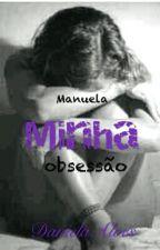 Manuela Minha Obsessão (Será Retirado Para Correção E Revisão Dia 30/11).  by DanielaAlves759