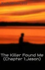The Killer Found Me  (Chapter 1:Jason) by Kayla_Writer_112