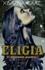 """Eligia: """"El elemento perdido"""" © by Reader_Herondale13"""