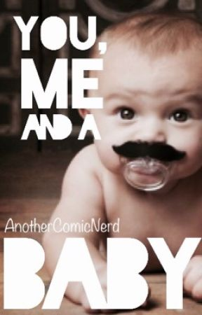 You, Me and a Baby by AnotherComicNerd