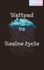 wattpad vs realne życie [Trwają poprawki] by IceMoneyMusic