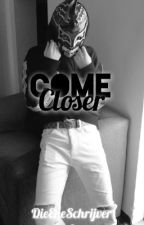 Come Closer |JS by DieEneSchrijver