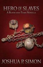 Hero of Slaves - A Blood and Tears Novella by JoshuaPSimon