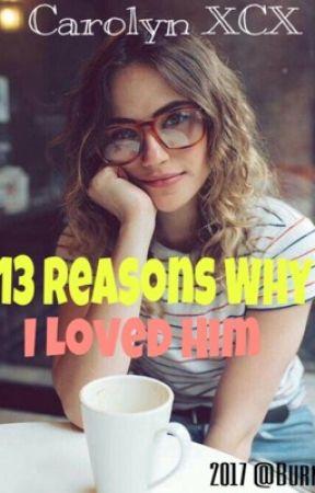 13 Reasons Why I Loved Him by KhinNyeinChan8