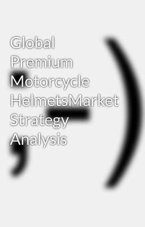 Global Premium Motorcycle HelmetsMarket Strategy Analysis by srikanth_b