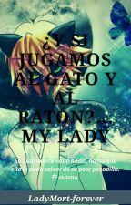 ¿Y Si Jugamos al Gato y al Ratón?... My Lady by LadyMort-forever
