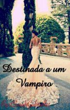 Destinada a um vampiro by 1SarahGabrielle1