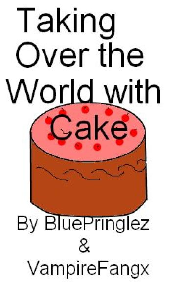 Taking Over The World With Cake by BluePringlez