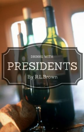 Drinks with Presidents by RLBrown