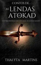 Contos de As Lendas de Atokad e outras histórias não contadas do Mundo Mágico by thalytamartiins